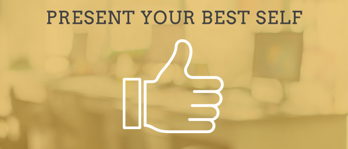 make a great first impression by being your best self